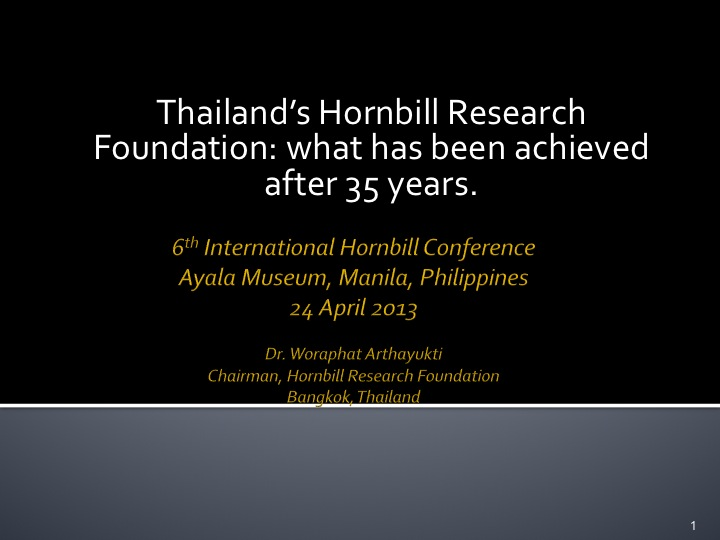 Dr. Woraphat Arthayukti, 6th International Hornbill Conference Manila, Philippines - Slide 1